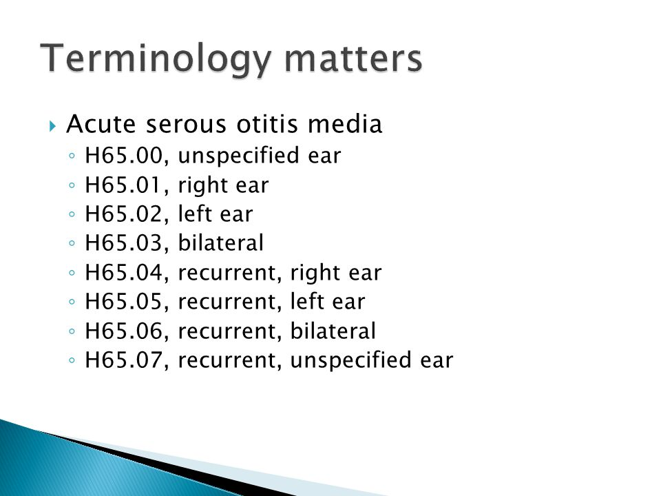 Terminology matters Acute serous otitis media H65.00, unspecified ear