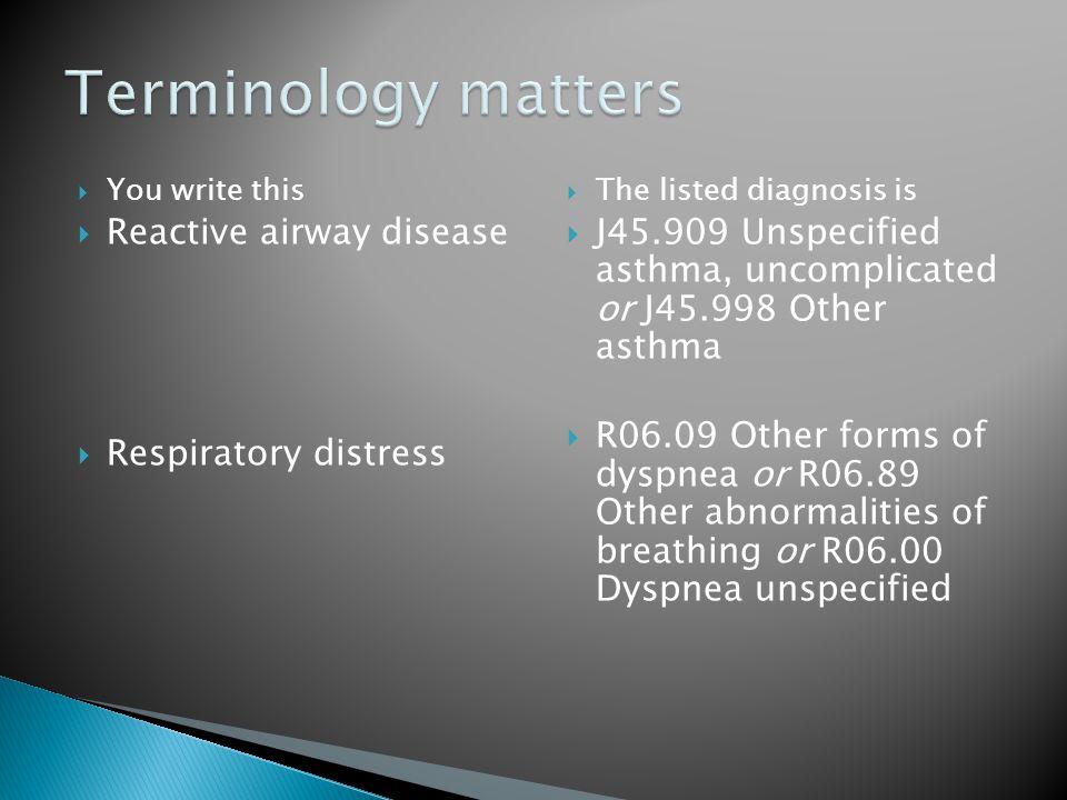 Terminology matters Reactive airway disease Respiratory distress