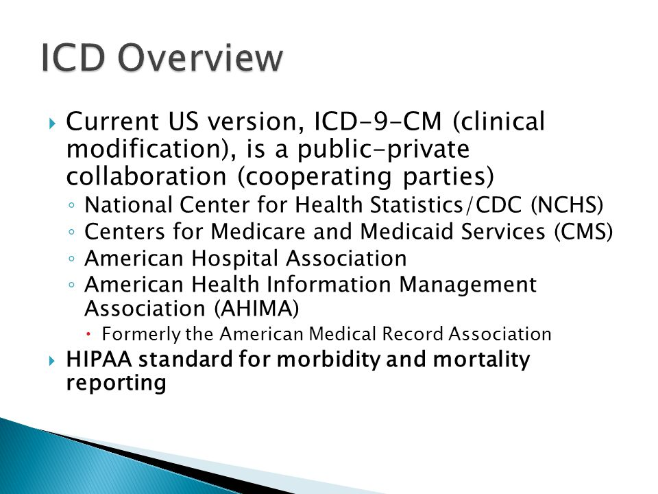 ICD Overview Current US version, ICD-9-CM (clinical modification), is a public-private collaboration (cooperating parties)