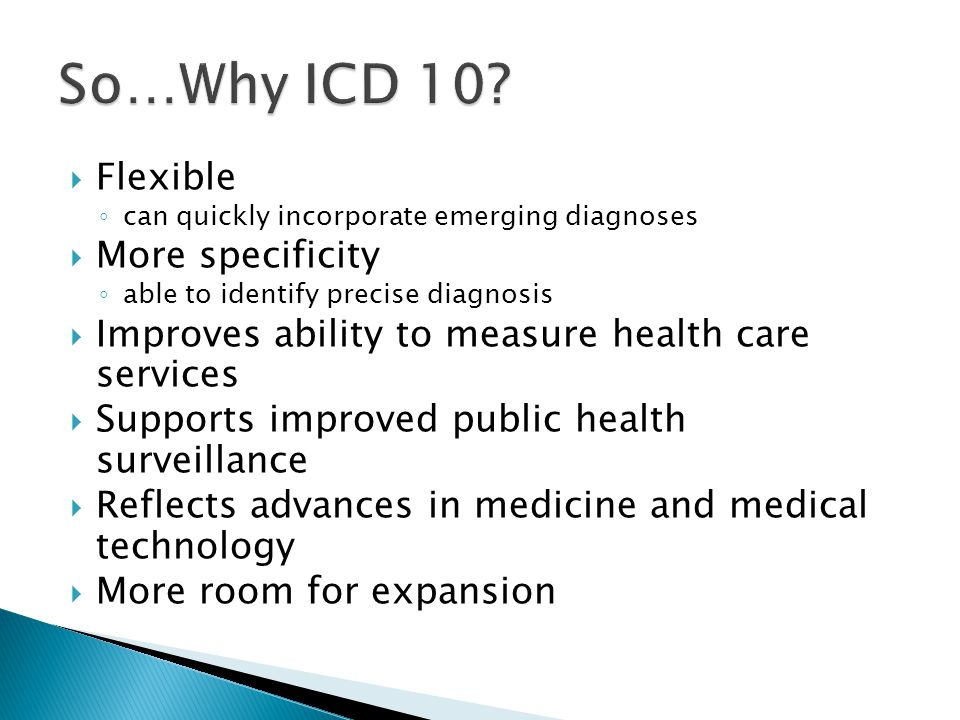 So…Why ICD 10 Flexible More specificity