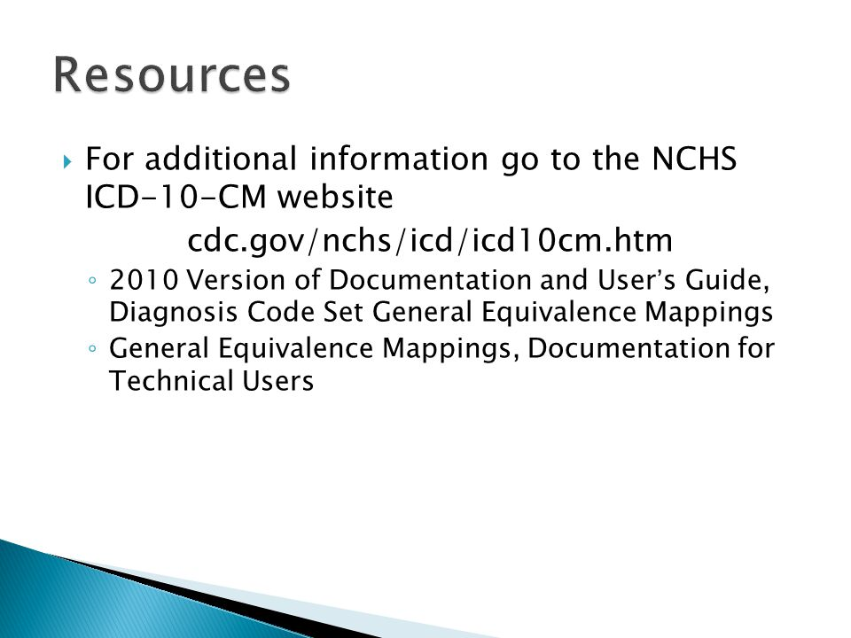 Resources For additional information go to the NCHS ICD-10-CM website