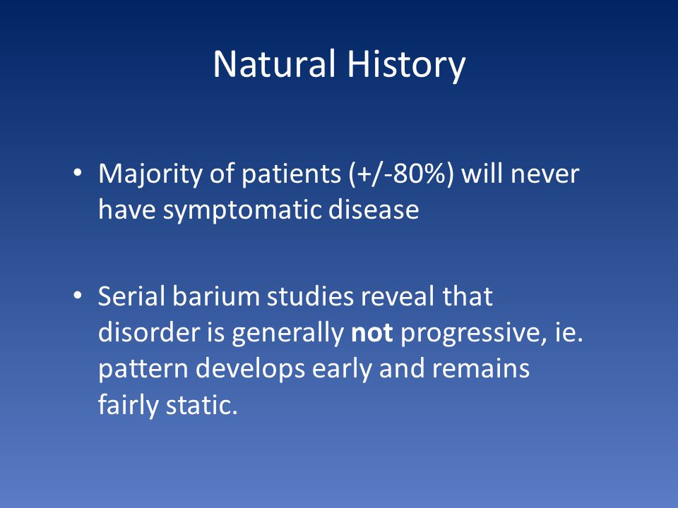 Natural History Majority of patients (+/-80%) will never have symptomatic disease.