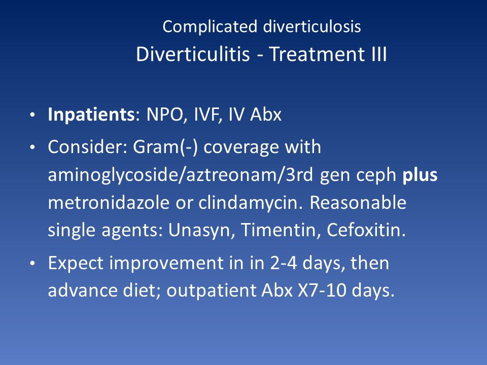 Complicated diverticulosis Diverticulitis - Treatment III