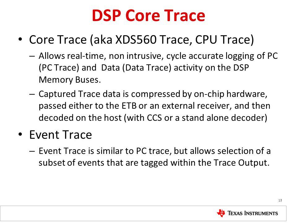 DSP Core Trace Core Trace (aka XDS560 Trace, CPU Trace) Event Trace