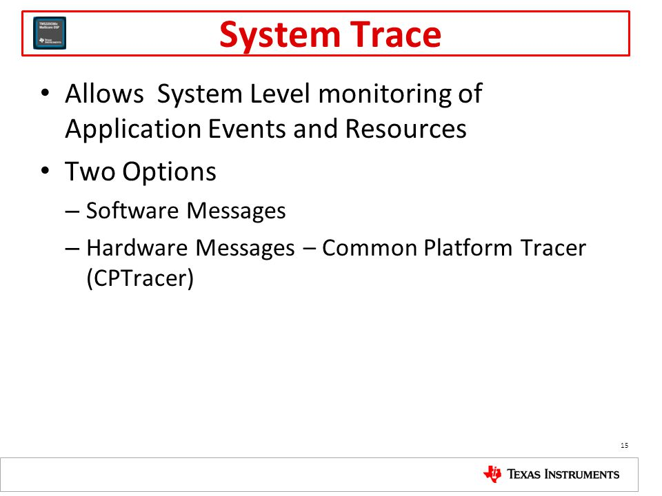 System Trace Allows System Level monitoring of Application Events and Resources. Two Options. Software Messages.