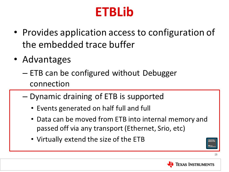 ETBLib Provides application access to configuration of the embedded trace buffer. Advantages. ETB can be configured without Debugger connection.