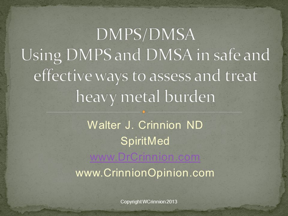 DMPS/DMSA Using DMPS and DMSA in safe and effective ways to assess and treat heavy metal burden