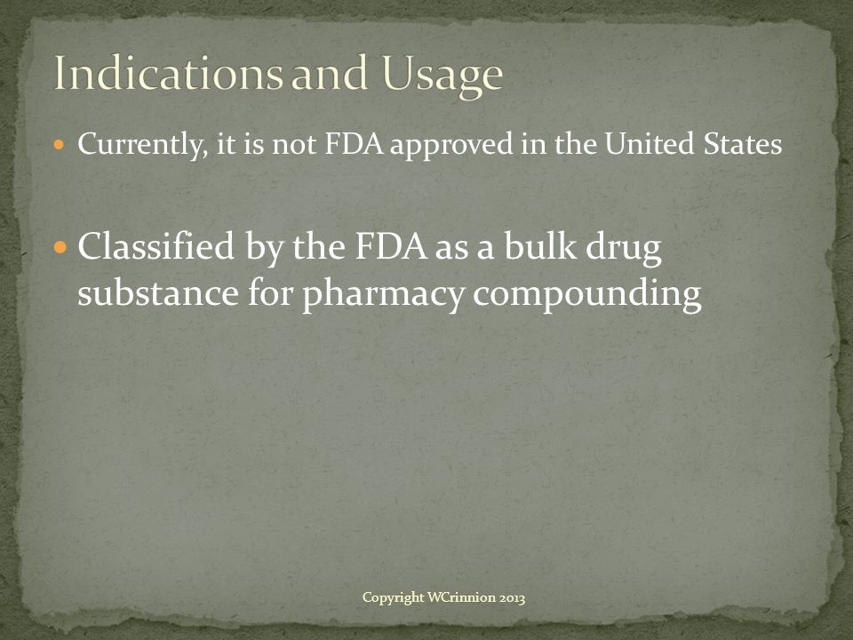 Indications and Usage Currently, it is not FDA approved in the United States.