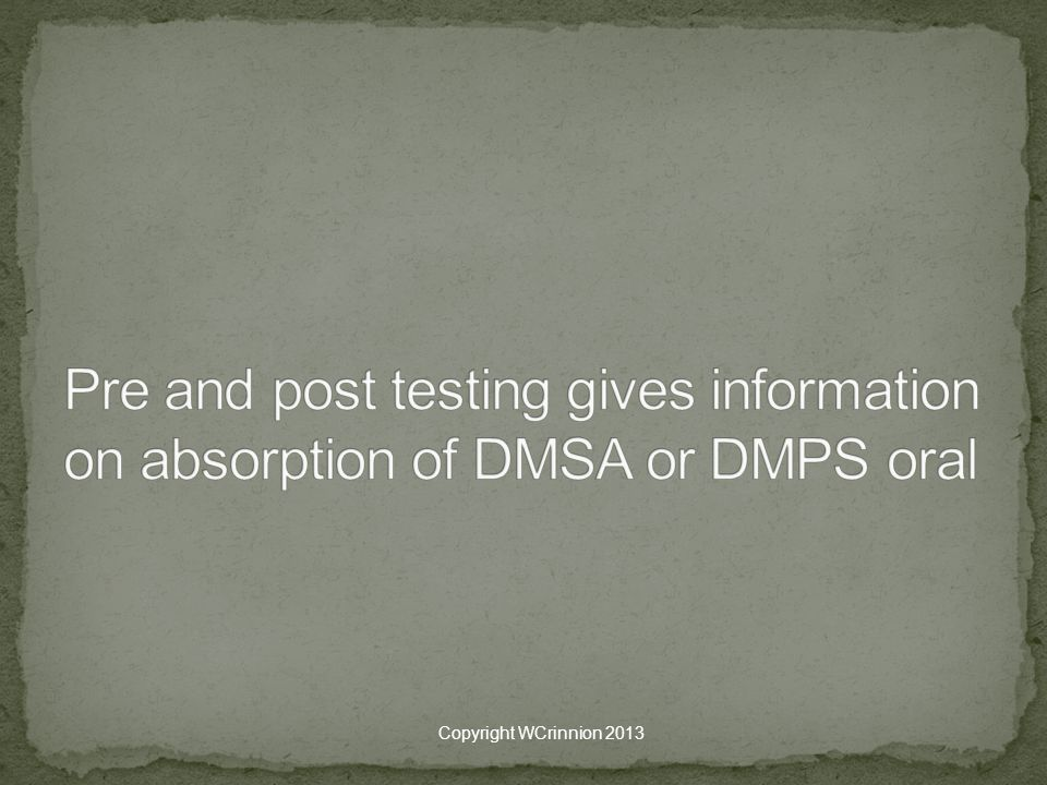 Pre and post testing gives information on absorption of DMSA or DMPS oral