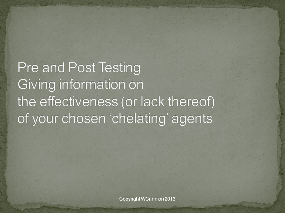 Pre and Post Testing Giving information on the effectiveness (or lack thereof) of your chosen 'chelating' agents