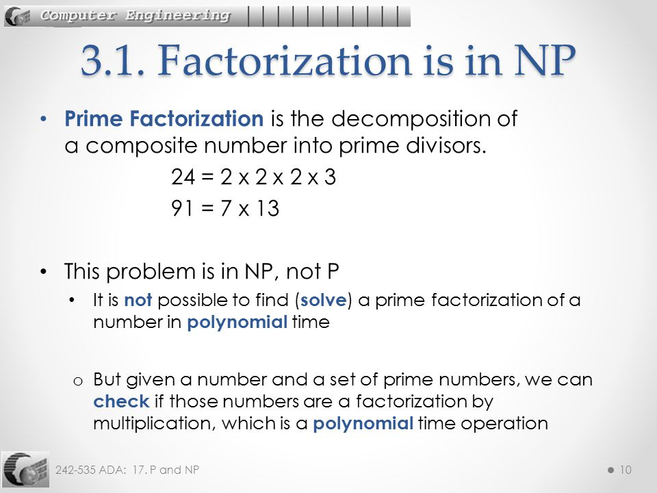3.1. Factorization is in NP Prime Factorization is the decomposition of a composite number into prime divisors.