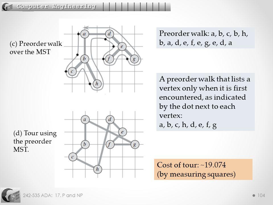 Preorder walk: a, b, c, b, h, b, a, d, e, f, e, g, e, d, a