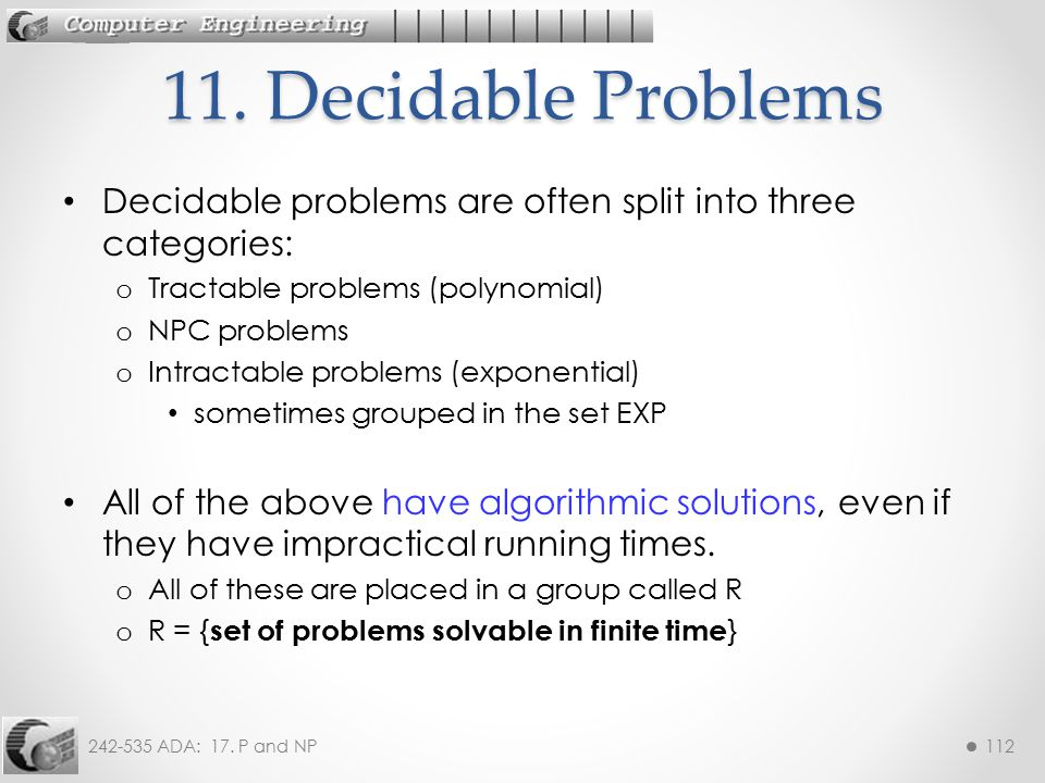 11. Decidable Problems Decidable problems are often split into three categories: Tractable problems (polynomial)