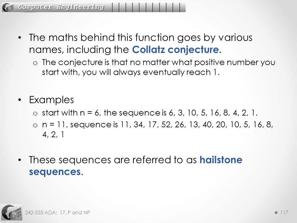 These sequences are referred to as hailstone sequences.