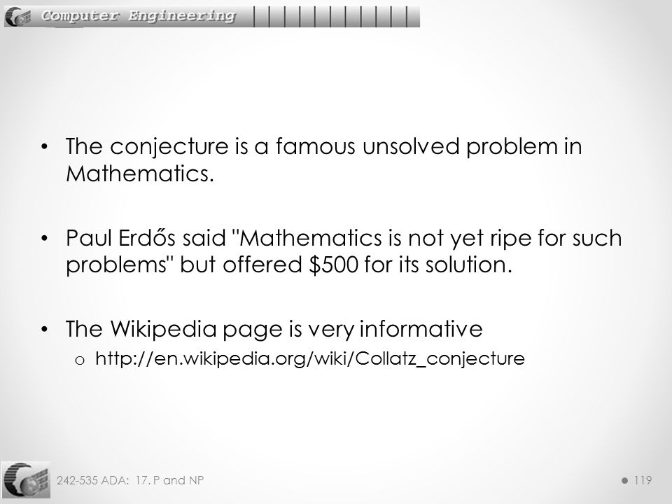 The conjecture is a famous unsolved problem in Mathematics.