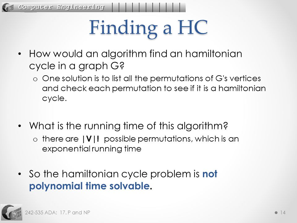 Finding a HC How would an algorithm find an hamiltonian cycle in a graph G