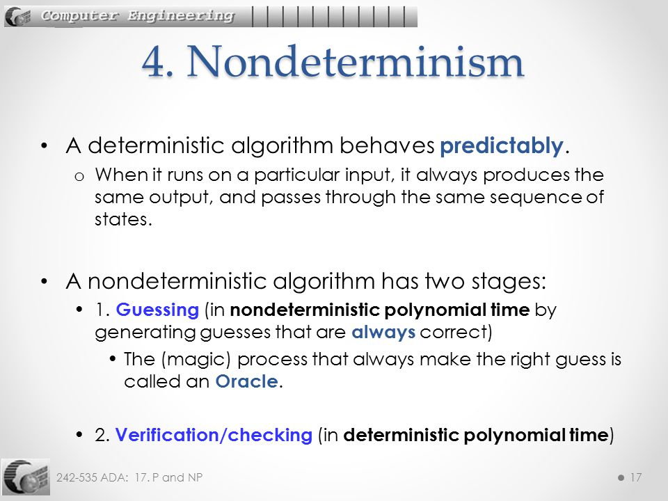4. Nondeterminism A deterministic algorithm behaves predictably.