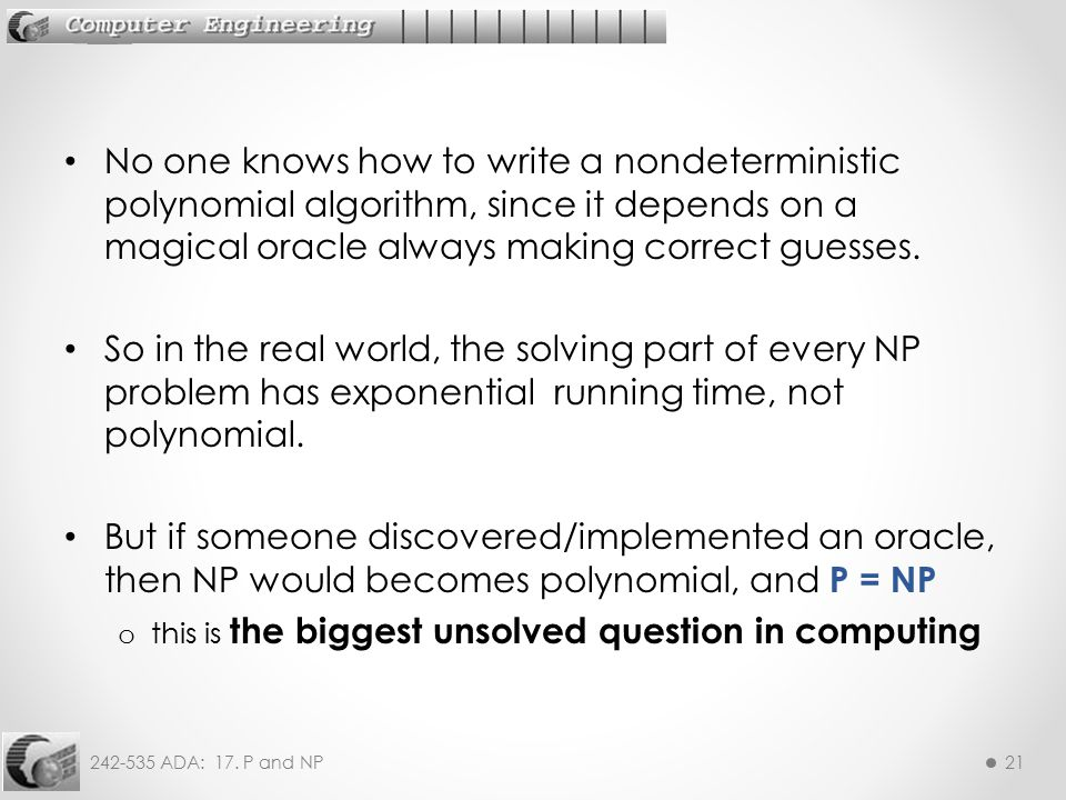 No one knows how to write a nondeterministic polynomial algorithm, since it depends on a magical oracle always making correct guesses.