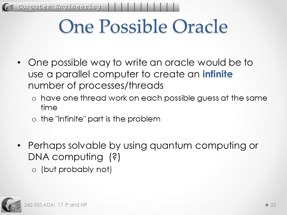 One Possible Oracle One possible way to write an oracle would be to use a parallel computer to create an infinite number of processes/threads.