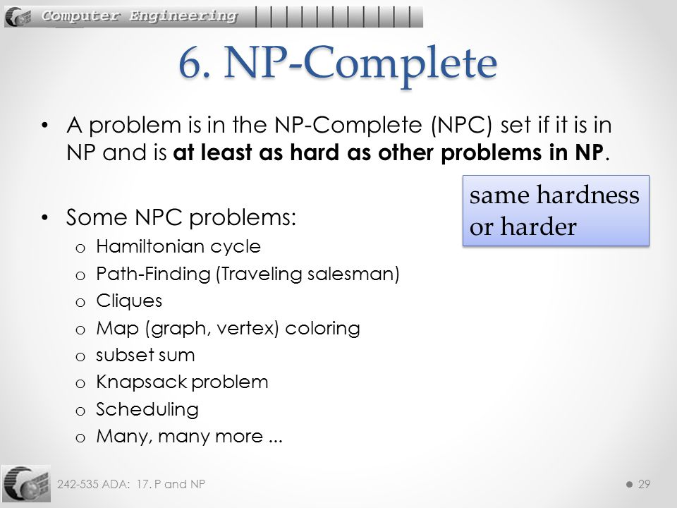 6. NP-Complete same hardness or harder