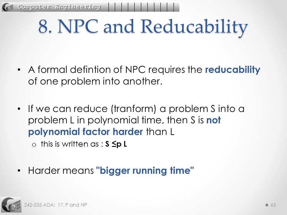 8. NPC and Reducability A formal defintion of NPC requires the reducability of one problem into another.