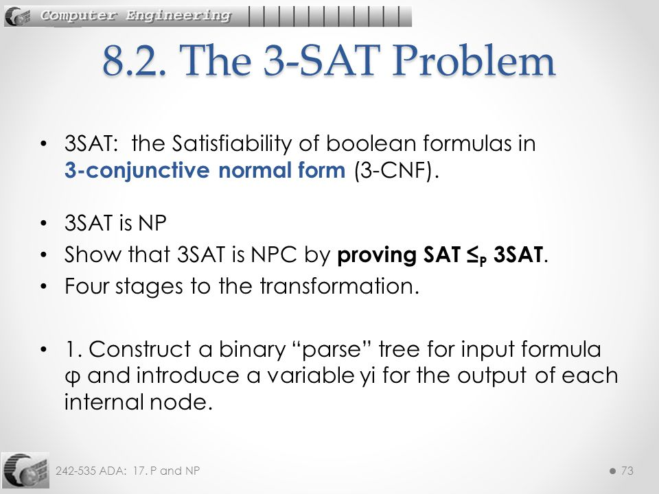 8.2. The 3-SAT Problem 3SAT: the Satisfiability of boolean formulas in 3-conjunctive normal form (3-CNF).