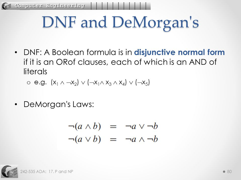 DNF and DeMorgan s DNF: A Boolean formula is in disjunctive normal form if it is an ORof clauses, each of which is an AND of literals.