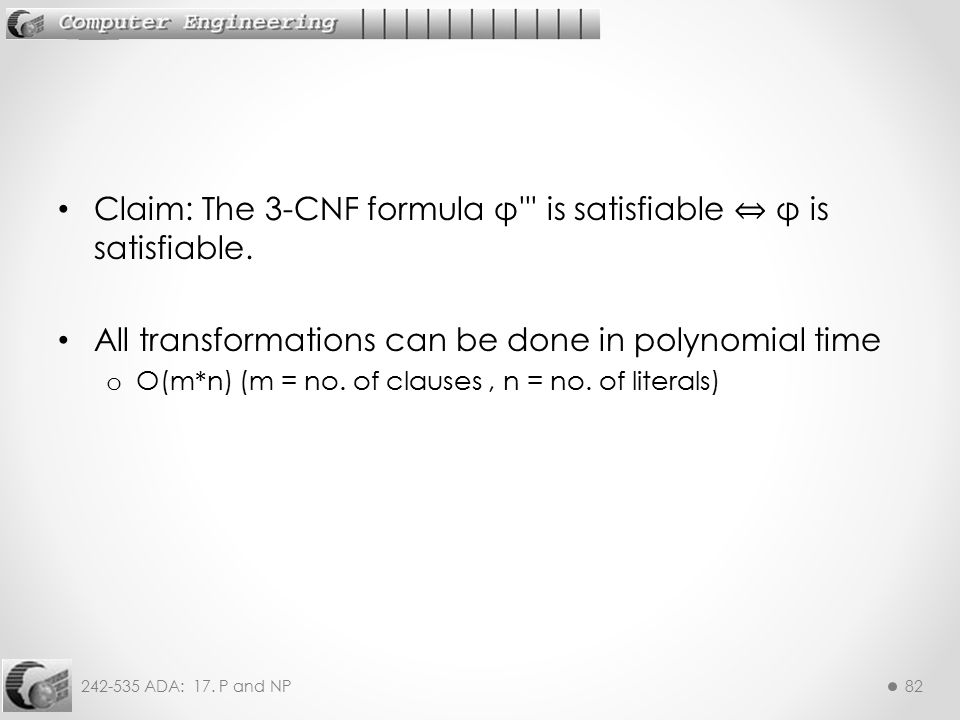 Claim: The 3-CNF formula φ is satisfiable ⇔ φ is satisfiable.