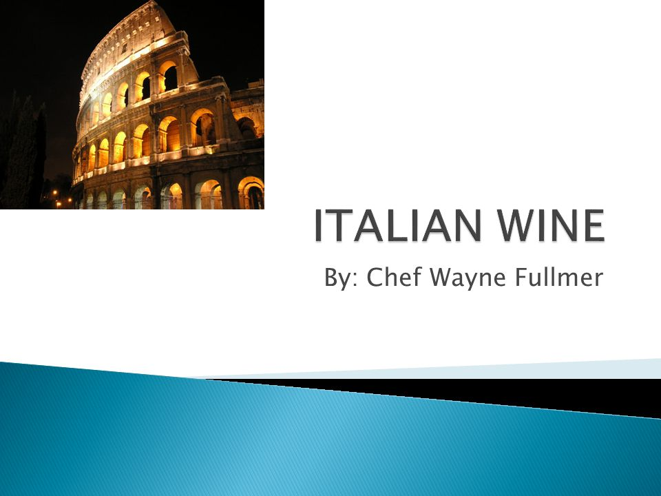 ITALIAN WINE By: Chef Wayne Fullmer