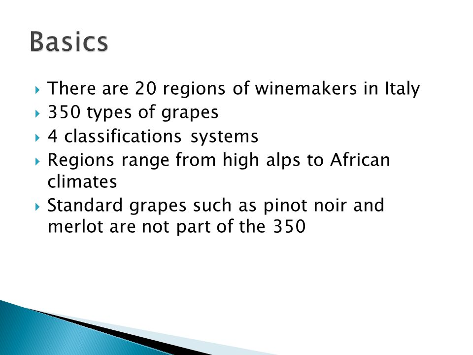 Basics There are 20 regions of winemakers in Italy 350 types of grapes