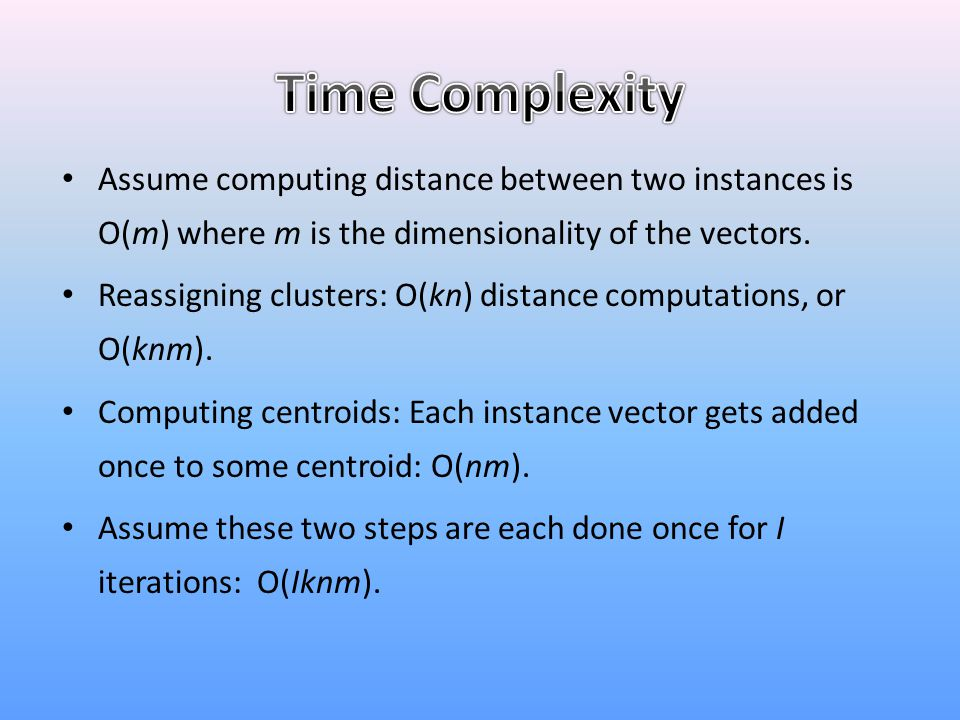 Time Complexity Assume computing distance between two instances is O(m) where m is the dimensionality of the vectors.