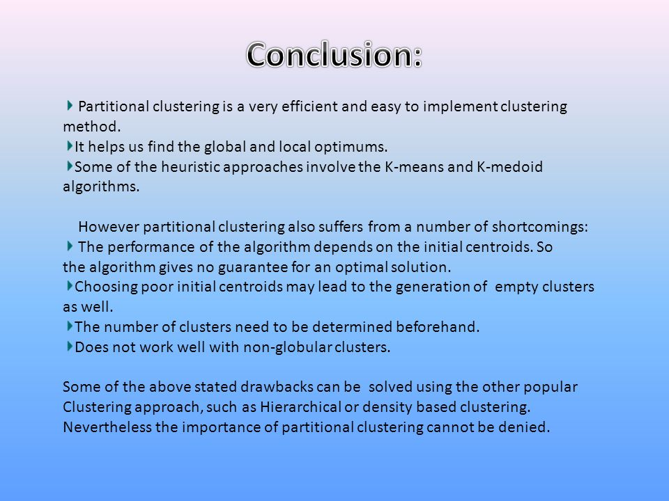Conclusion: Partitional clustering is a very efficient and easy to implement clustering method. It helps us find the global and local optimums.
