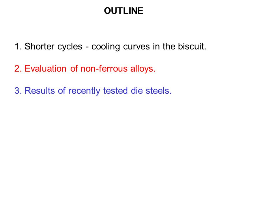OUTLINE 1. Shorter cycles - cooling curves in the biscuit.