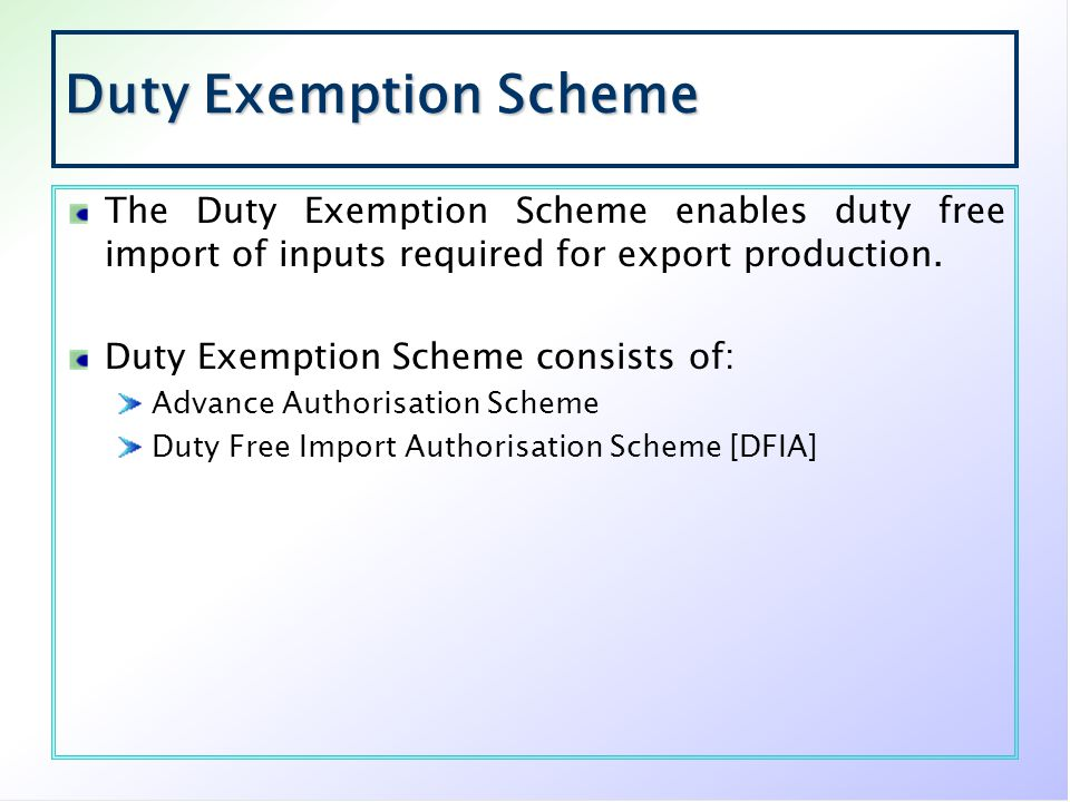 Duty Exemption Scheme The Duty Exemption Scheme enables duty free import of inputs required for export production.
