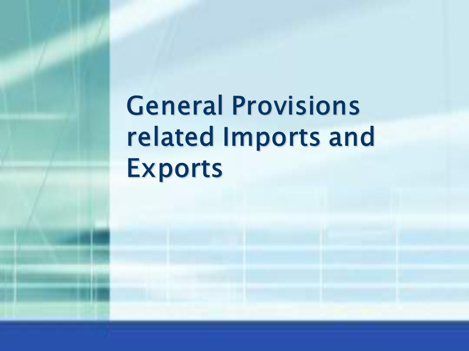 General Provisions related Imports and Exports