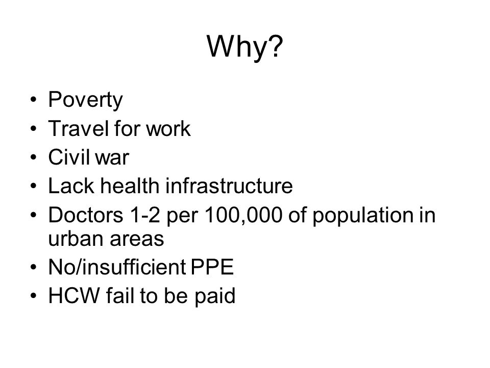 Why Poverty Travel for work Civil war Lack health infrastructure