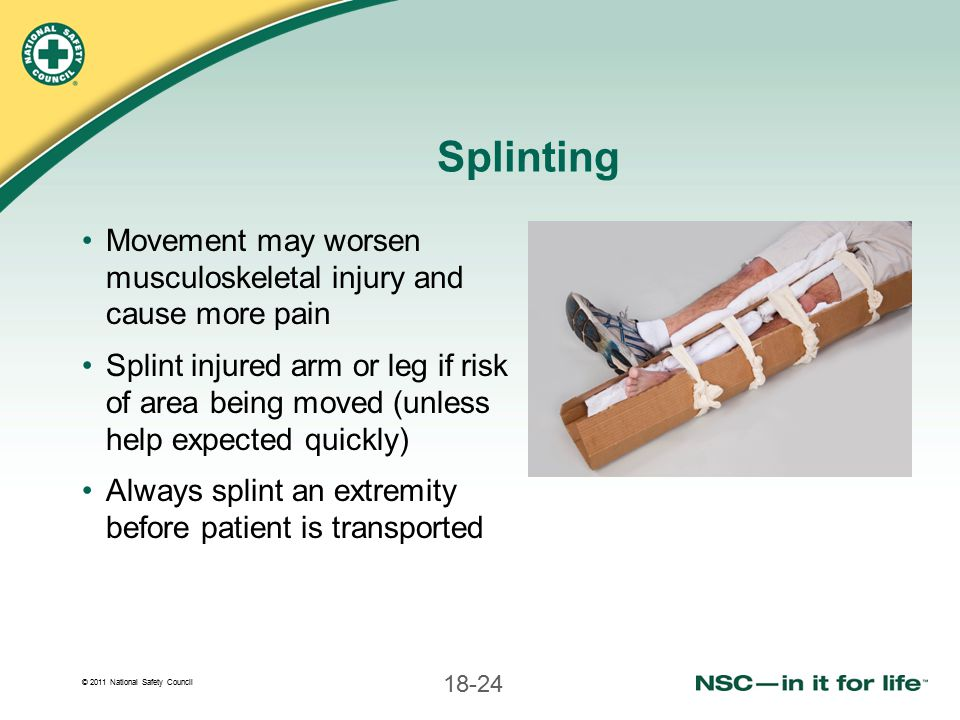 Splinting Movement may worsen musculoskeletal injury and cause more pain.