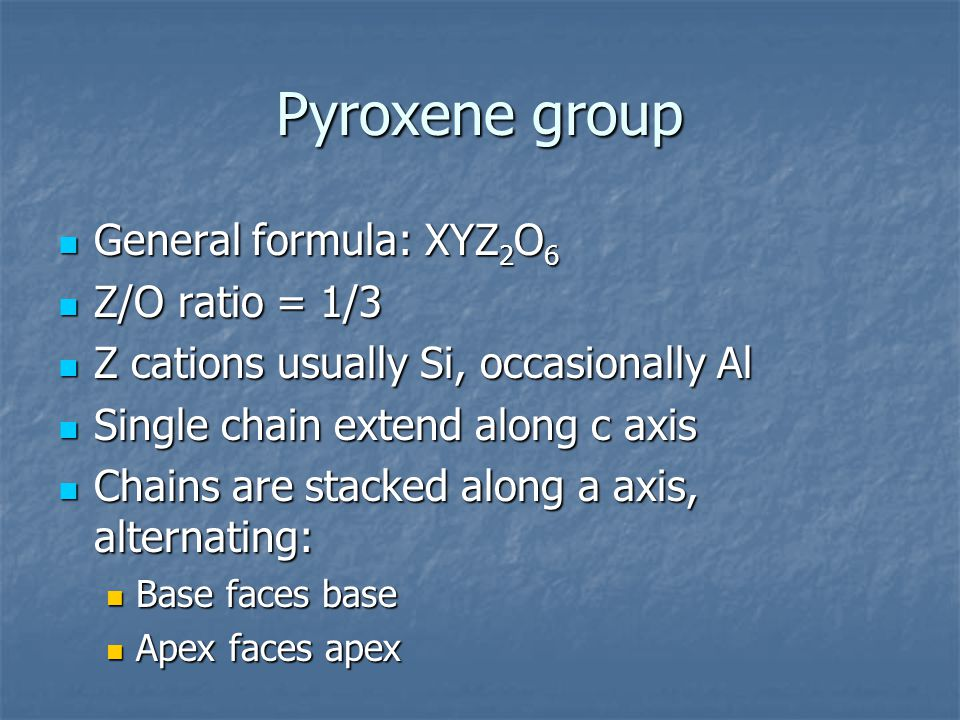 Pyroxene group General formula: XYZ2O6 Z/O ratio = 1/3