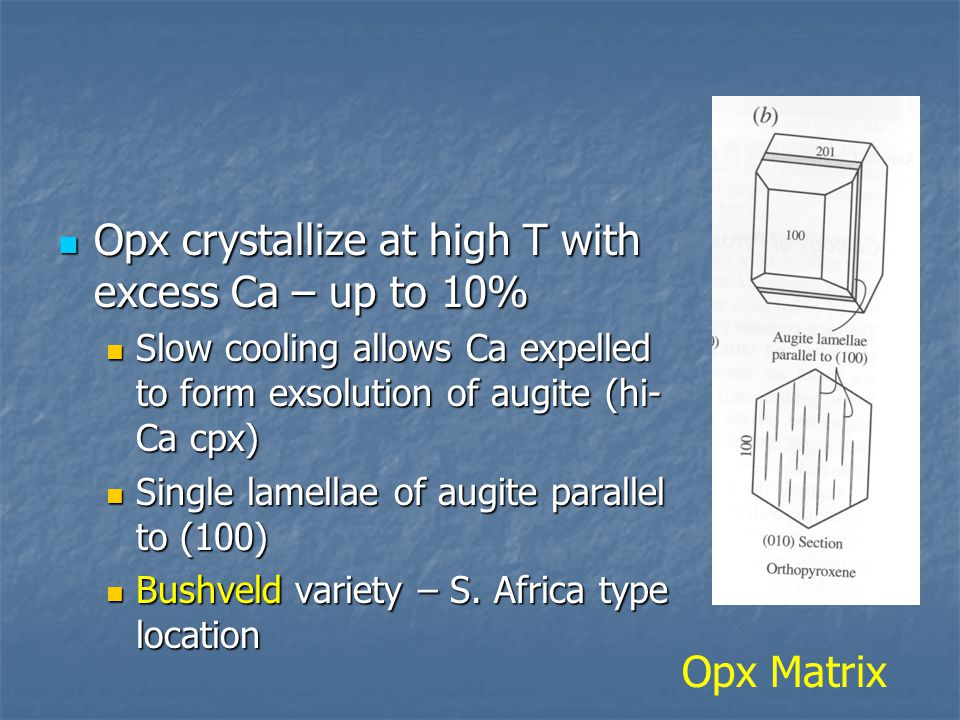 Opx crystallize at high T with excess Ca – up to 10%