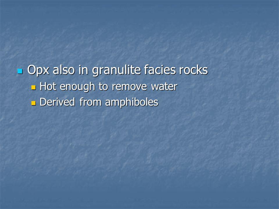 Opx also in granulite facies rocks
