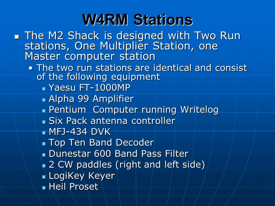 W4RM Stations The M2 Shack is designed with Two Run stations, One Multiplier Station, one Master computer station.