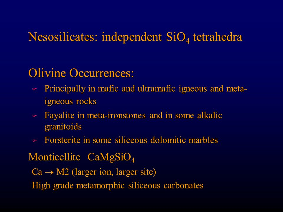 Nesosilicates: independent SiO4 tetrahedra Olivine Occurrences:
