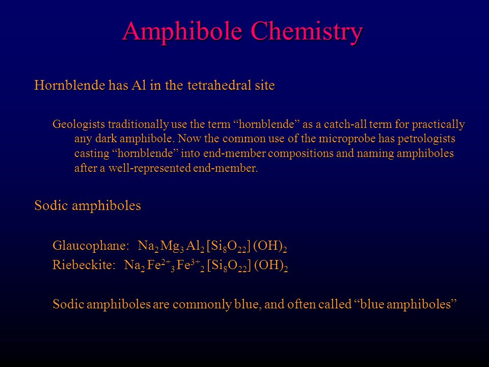 Amphibole Chemistry Hornblende has Al in the tetrahedral site