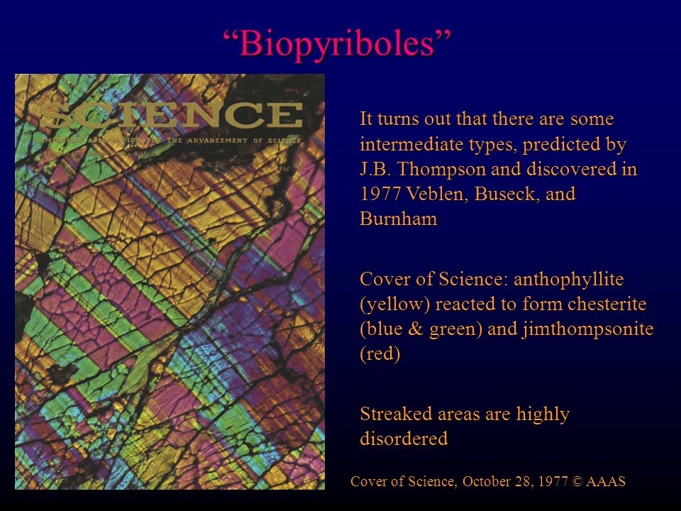 Biopyriboles It turns out that there are some intermediate types, predicted by J.B. Thompson and discovered in 1977 Veblen, Buseck, and Burnham.