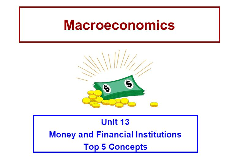 Unit 13 Money and Financial Institutions Top 5 Concepts