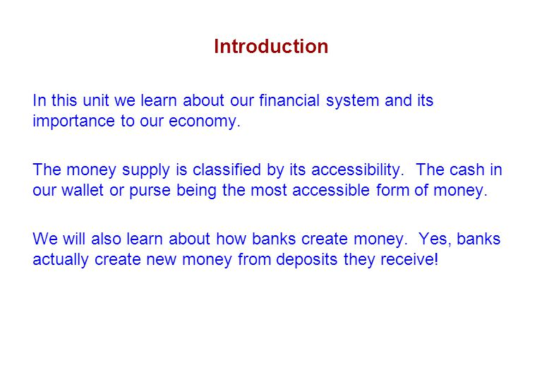 Introduction In this unit we learn about our financial system and its importance to our economy.