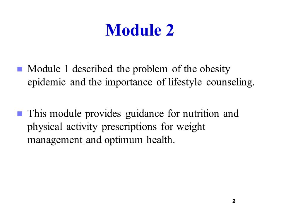 Module 2 Module 1 described the problem of the obesity epidemic and the importance of lifestyle counseling.
