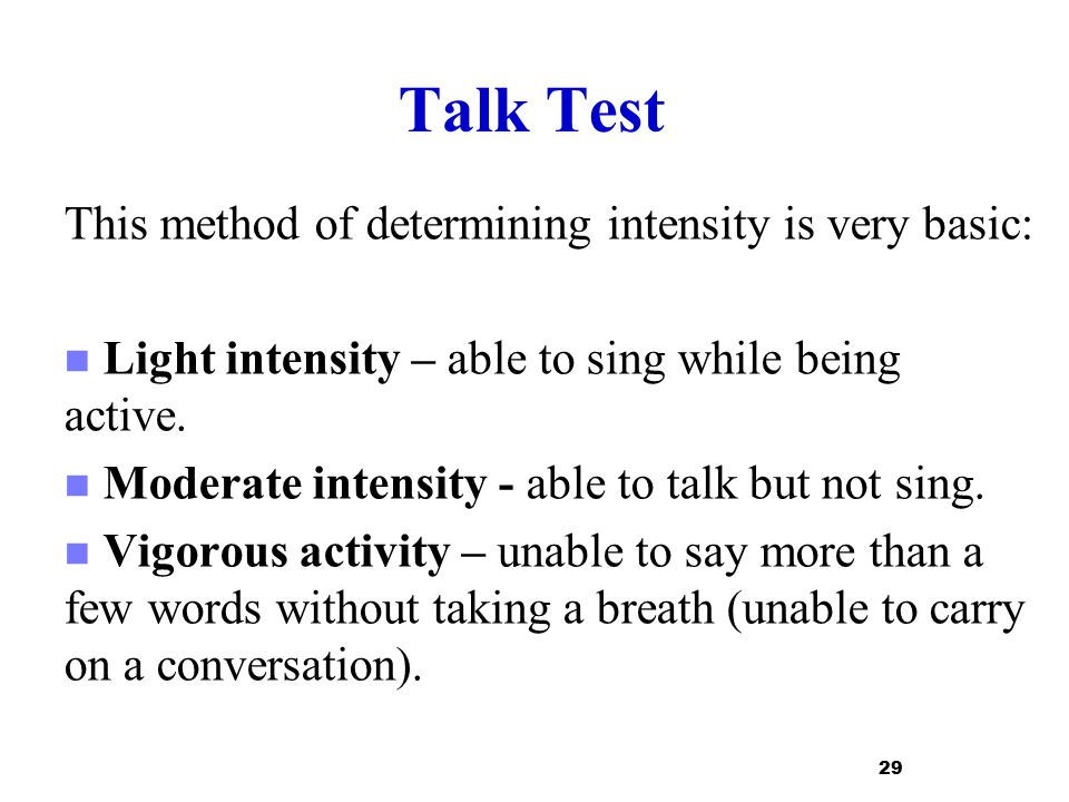 Talk Test This method of determining intensity is very basic: