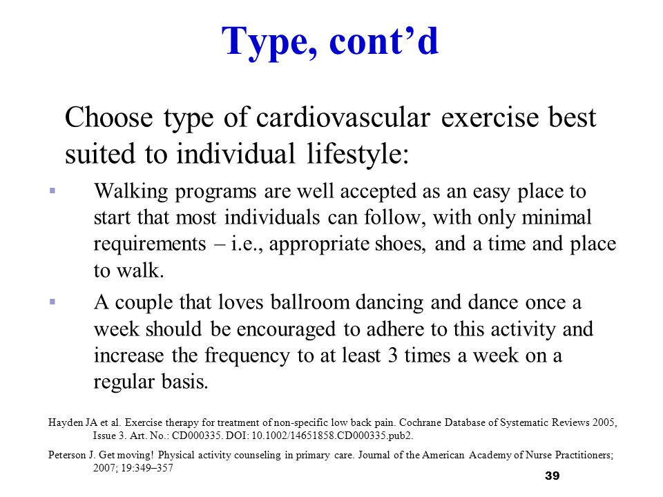 Type, cont'd Choose type of cardiovascular exercise best suited to individual lifestyle: