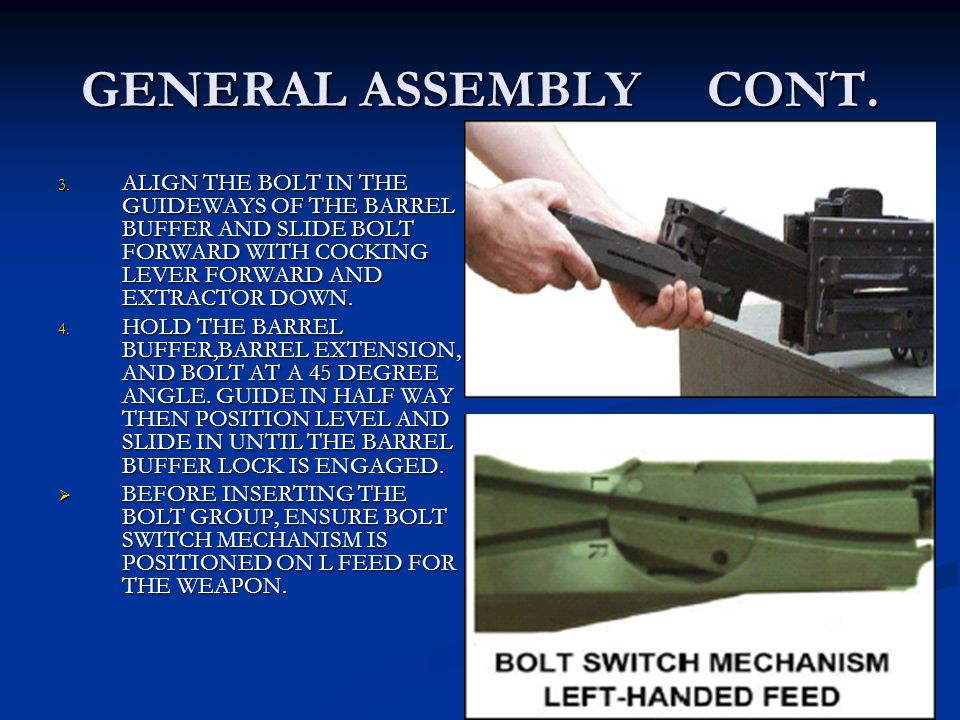 GENERAL ASSEMBLY CONT. ALIGN THE BOLT IN THE GUIDEWAYS OF THE BARREL BUFFER AND SLIDE BOLT FORWARD WITH COCKING LEVER FORWARD AND EXTRACTOR DOWN.